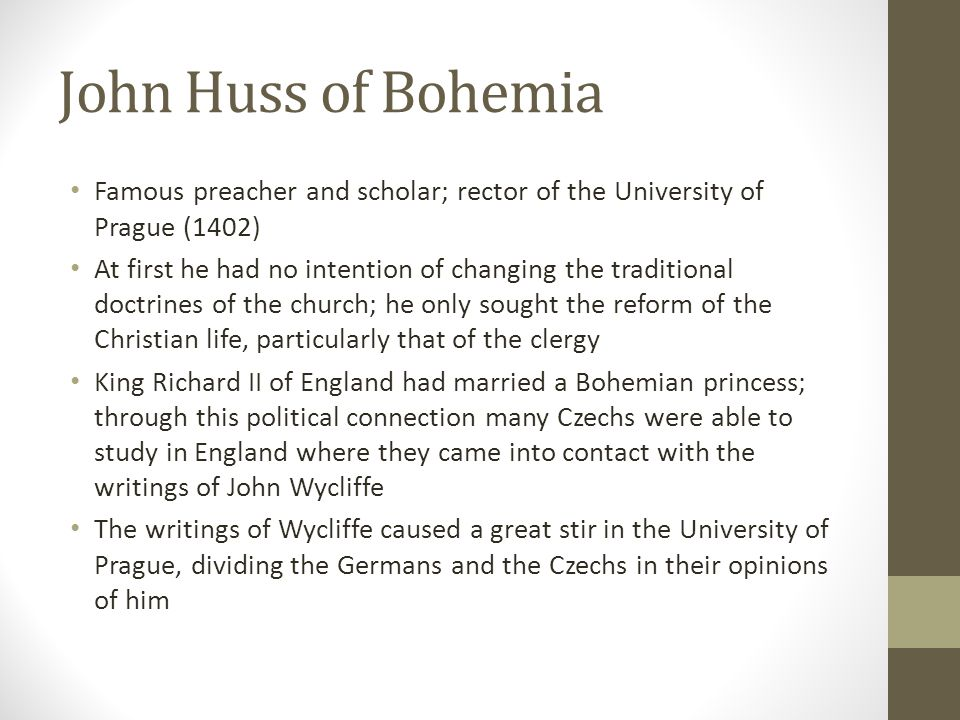 John Huss of Bohemia Famous preacher and scholar; rector of the University of Prague (1402)