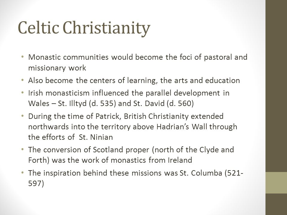 Celtic Christianity Monastic communities would become the foci of pastoral and missionary work.