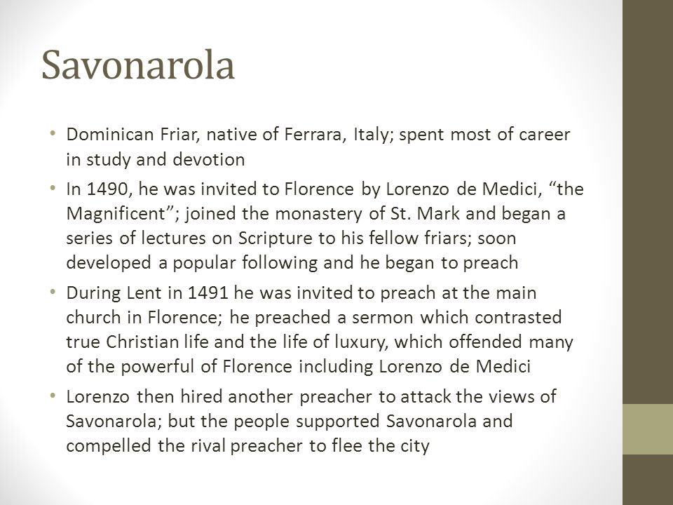 Savonarola Dominican Friar, native of Ferrara, Italy; spent most of career in study and devotion.