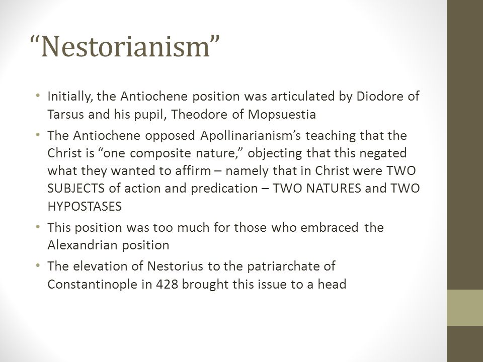 Nestorianism Initially, the Antiochene position was articulated by Diodore of Tarsus and his pupil, Theodore of Mopsuestia.