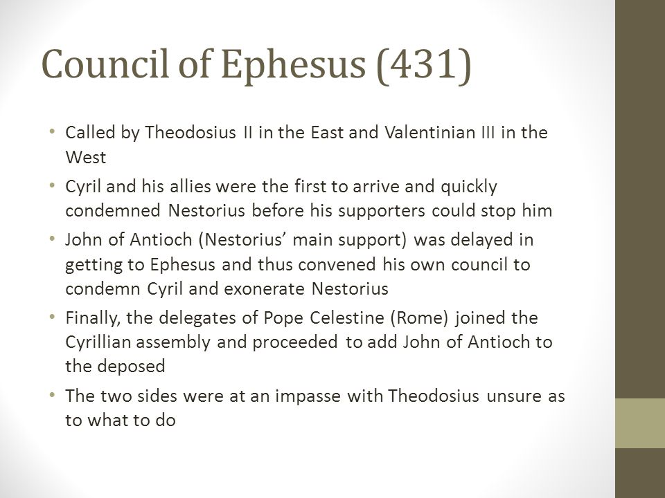 Council of Ephesus (431) Called by Theodosius II in the East and Valentinian III in the West.