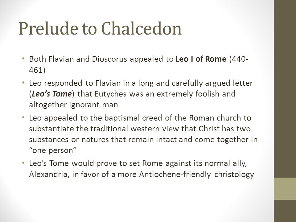Prelude to Chalcedon Both Flavian and Dioscorus appealed to Leo I of Rome (440-461)