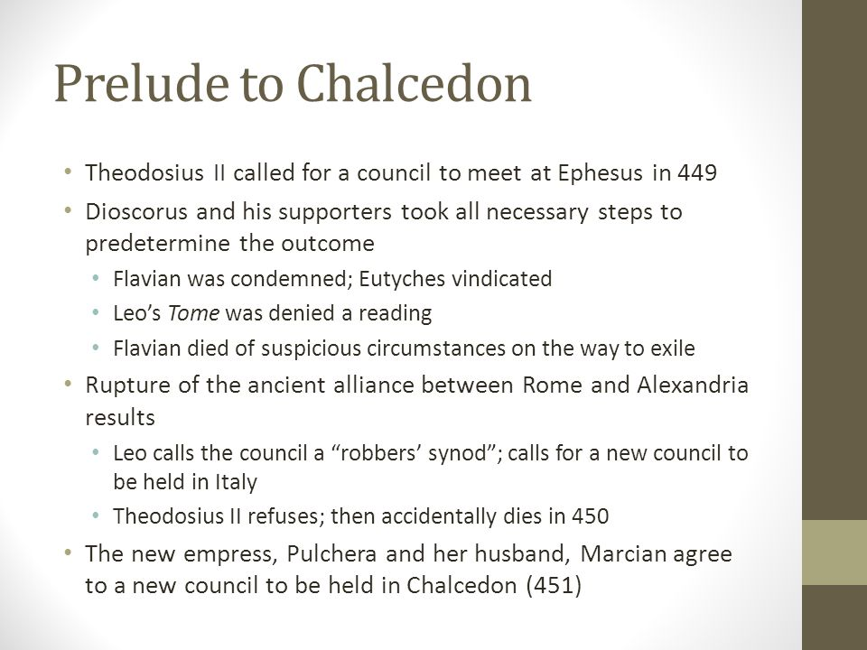 Prelude to Chalcedon Theodosius II called for a council to meet at Ephesus in 449.