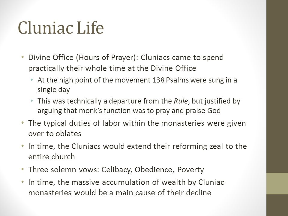 Cluniac Life Divine Office (Hours of Prayer): Cluniacs came to spend practically their whole time at the Divine Office.