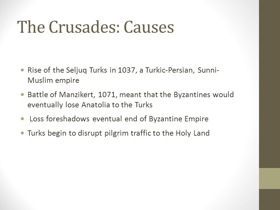 The Crusades: Causes Rise of the Seljuq Turks in 1037, a Turkic-Persian, Sunni- Muslim empire.