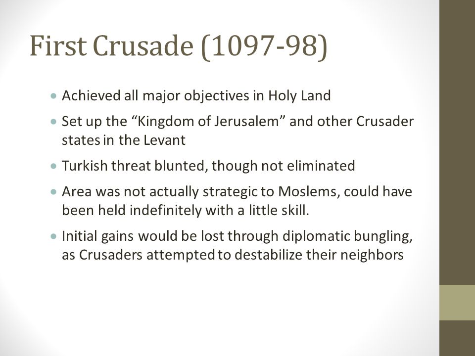 First Crusade (1097-98) Achieved all major objectives in Holy Land