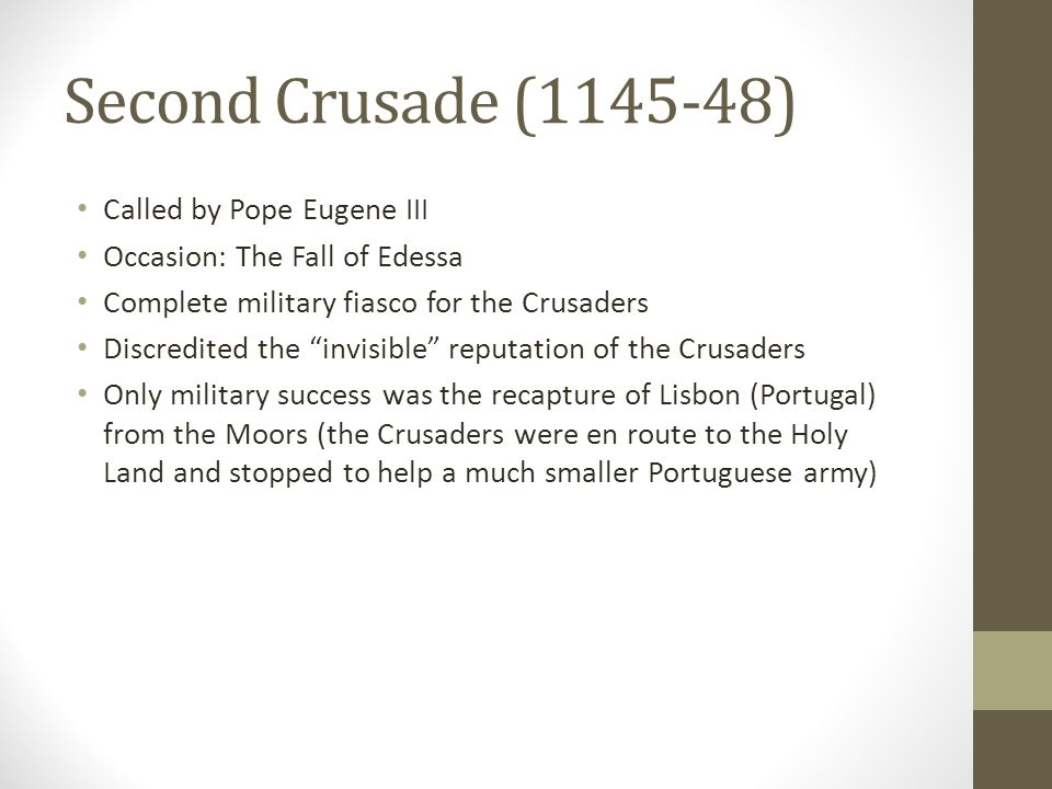 Second Crusade (1145-48) Called by Pope Eugene III