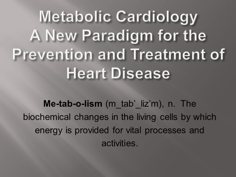 Metabolic Cardiology A New Paradigm for the Prevention and Treatment of Heart Disease