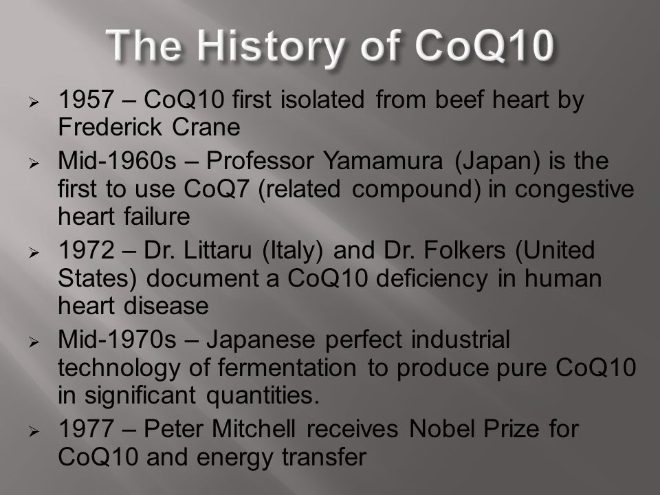 The History of CoQ10 1957 – CoQ10 first isolated from beef heart by Frederick Crane.