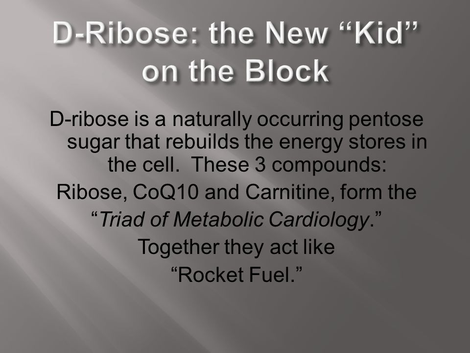 D-Ribose: the New Kid on the Block