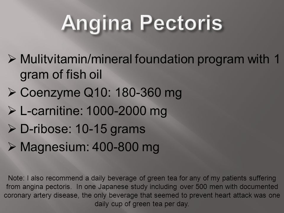 Angina Pectoris Mulitvitamin/mineral foundation program with 1 gram of fish oil. Coenzyme Q10: 180-360 mg.