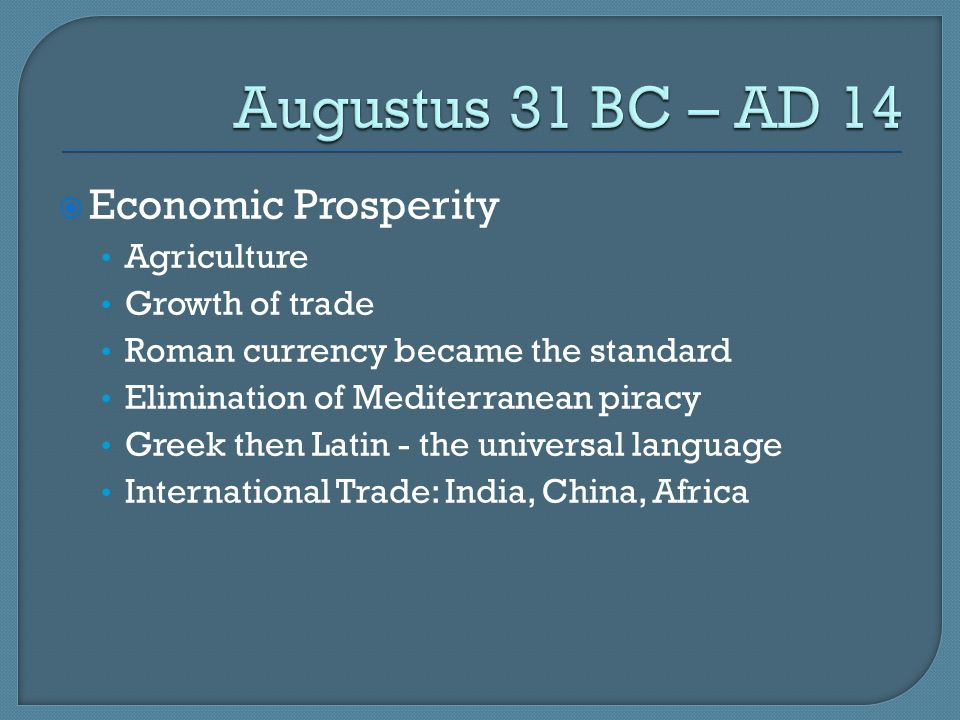 Augustus 31 BC – AD 14 Economic Prosperity Agriculture Growth of trade