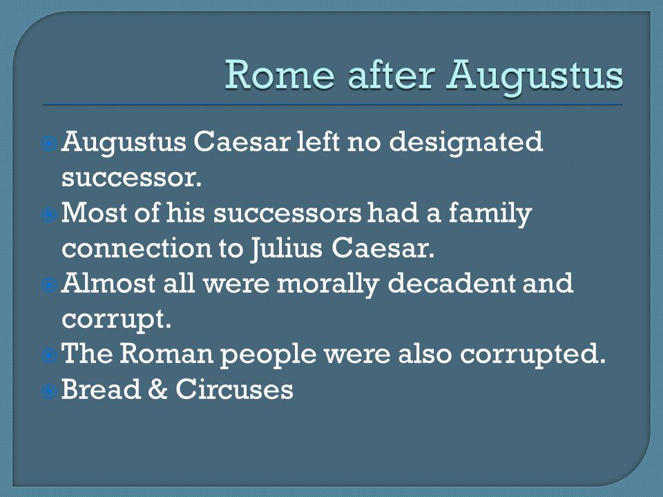 Rome after Augustus Augustus Caesar left no designated successor.