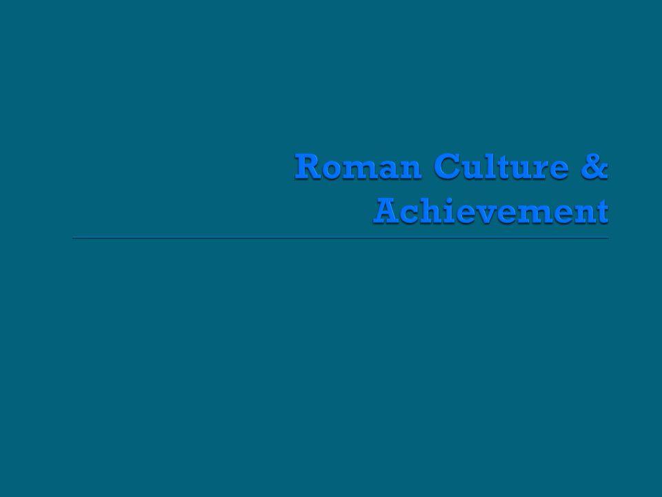 Roman Culture & Achievement