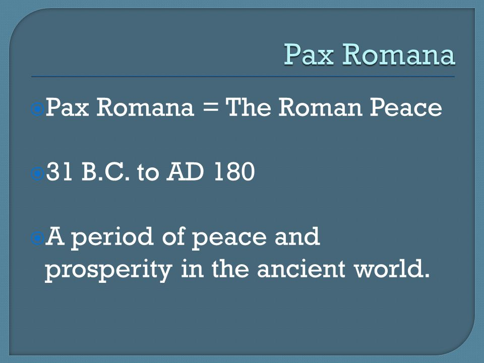 Pax Romana Pax Romana = The Roman Peace 31 B.C. to AD 180