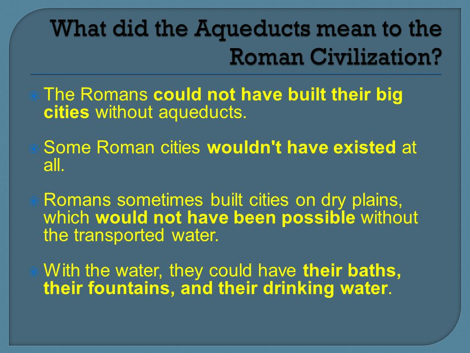 What did the Aqueducts mean to the Roman Civilization
