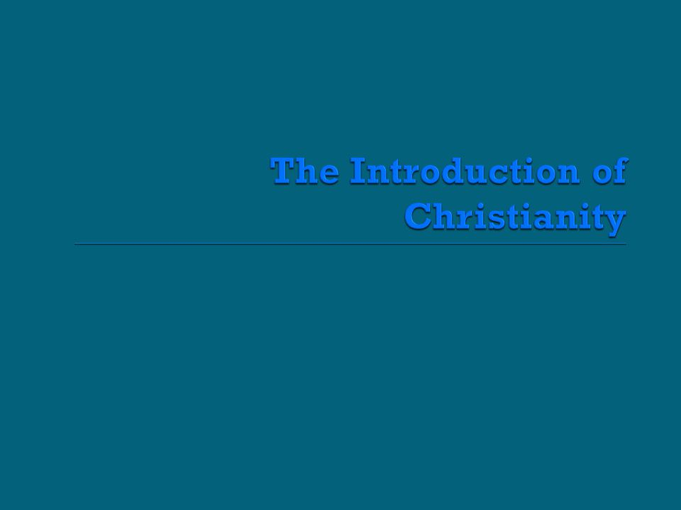The Introduction of Christianity