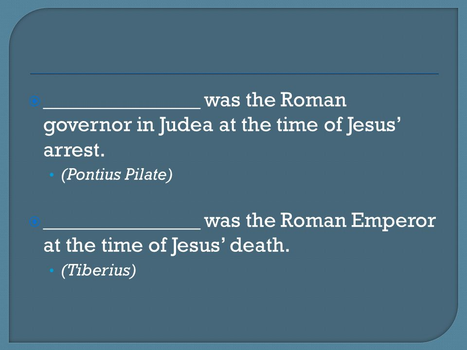 _______________ was the Roman Emperor at the time of Jesus' death.