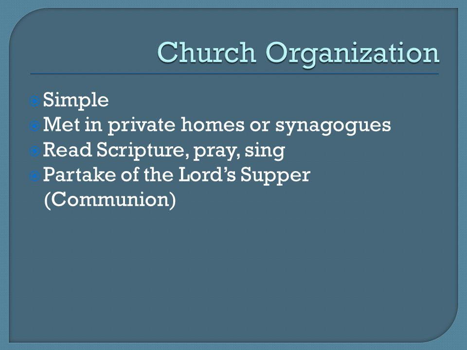 Church Organization Simple Met in private homes or synagogues