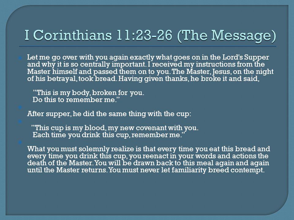I Corinthians 11:23-26 (The Message)