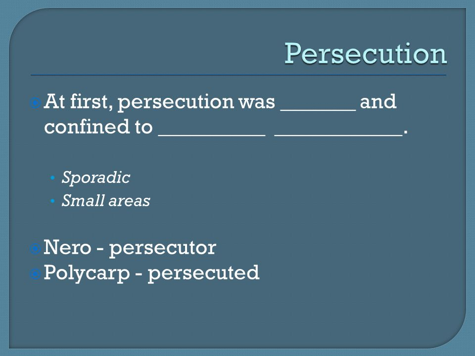 Persecution At first, persecution was _______ and confined to __________ ____________. Sporadic. Small areas.