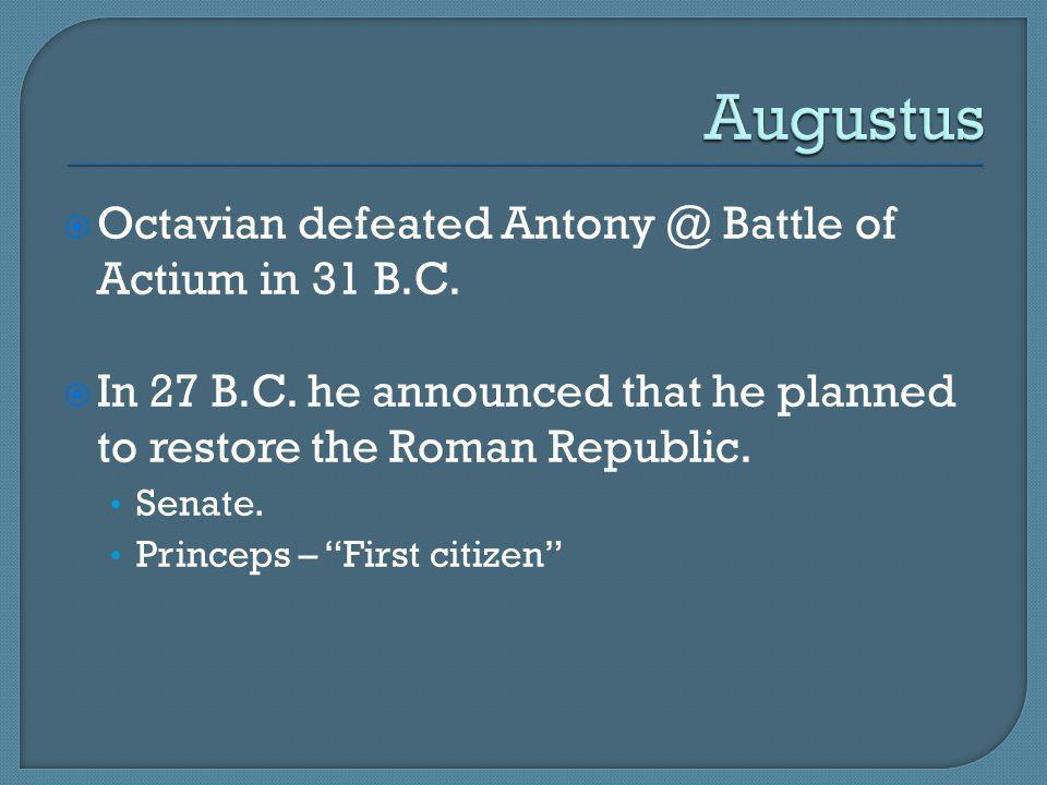 Augustus Octavian defeated Antony @ Battle of Actium in 31 B.C.