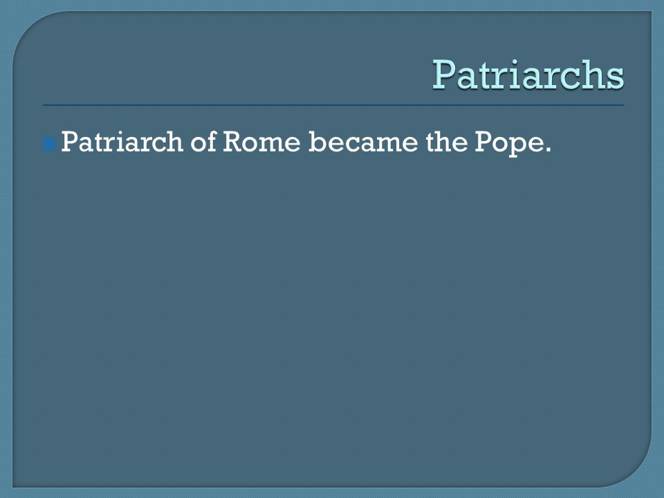 Patriarchs Patriarch of Rome became the Pope.