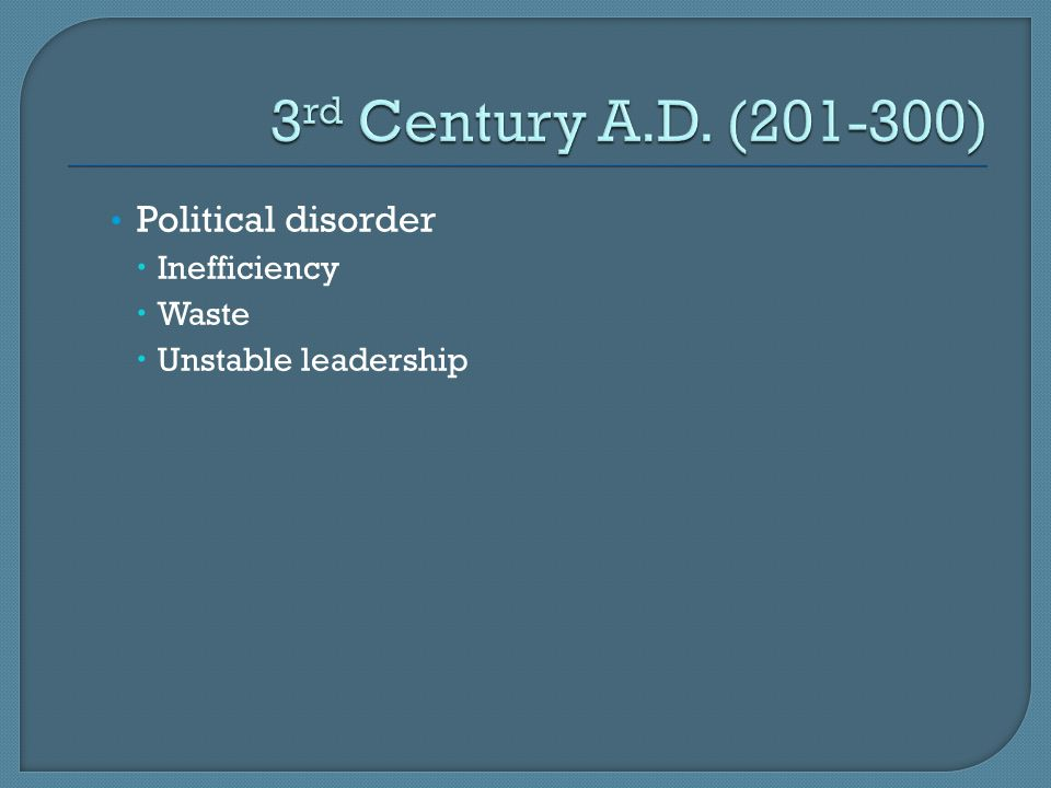3rd Century A.D. (201-300) Political disorder Inefficiency Waste