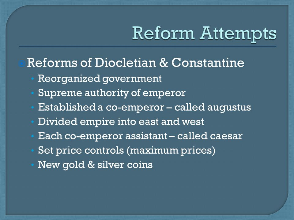 Reform Attempts Reforms of Diocletian & Constantine