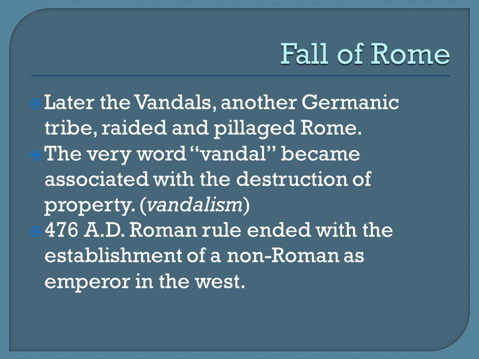 Fall of Rome Later the Vandals, another Germanic tribe, raided and pillaged Rome.