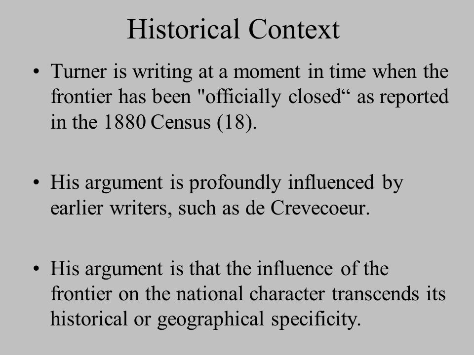 Historical Context Turner is writing at a moment in time when the frontier has been officially closed as reported in the 1880 Census (18).