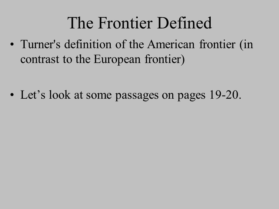 The Frontier Defined Turner s definition of the American frontier (in contrast to the European frontier)