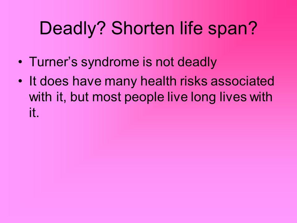 Deadly Shorten life span