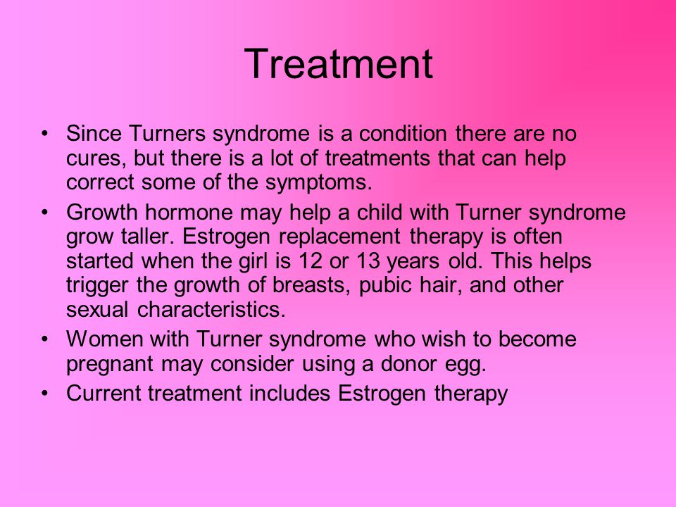 Treatment Since Turners syndrome is a condition there are no cures, but there is a lot of treatments that can help correct some of the symptoms.