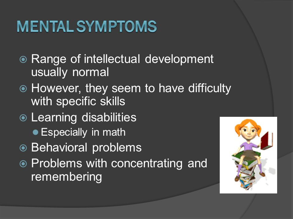Mental Symptoms Range of intellectual development usually normal