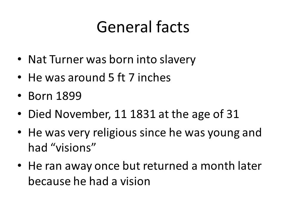 General facts Nat Turner was born into slavery