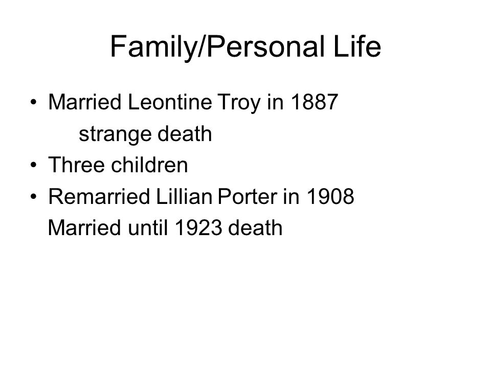 Family/Personal Life Married Leontine Troy in 1887 strange death