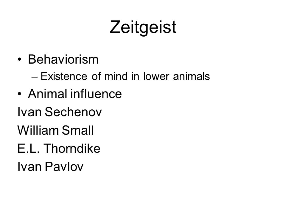 Zeitgeist Behaviorism Animal influence Ivan Sechenov William Small