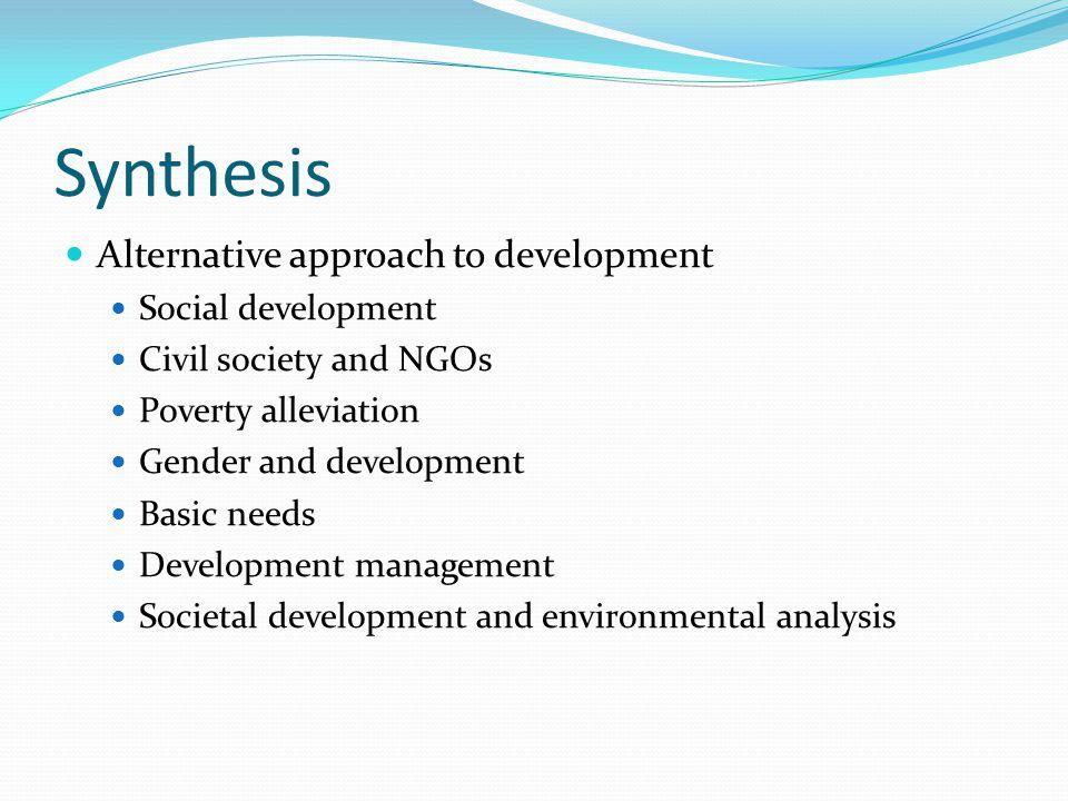 Synthesis Alternative approach to development Social development