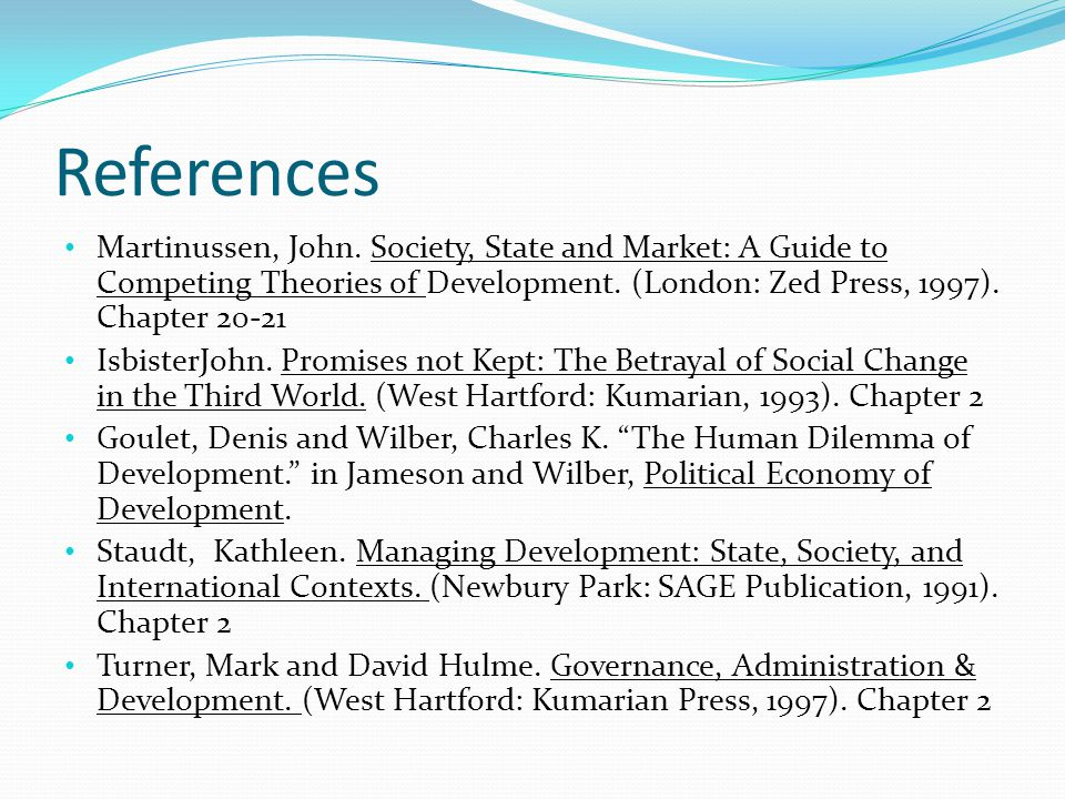 References Martinussen, John. Society, State and Market: A Guide to Competing Theories of Development. (London: Zed Press, 1997). Chapter 20-21.