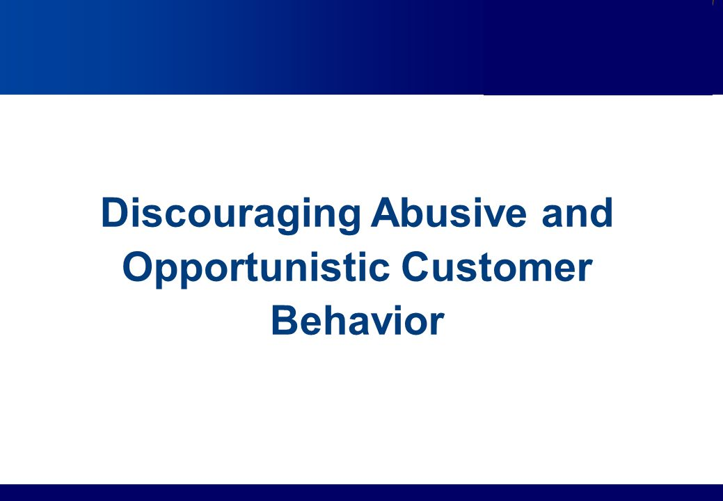 Discouraging Abusive and Opportunistic Customer Behavior