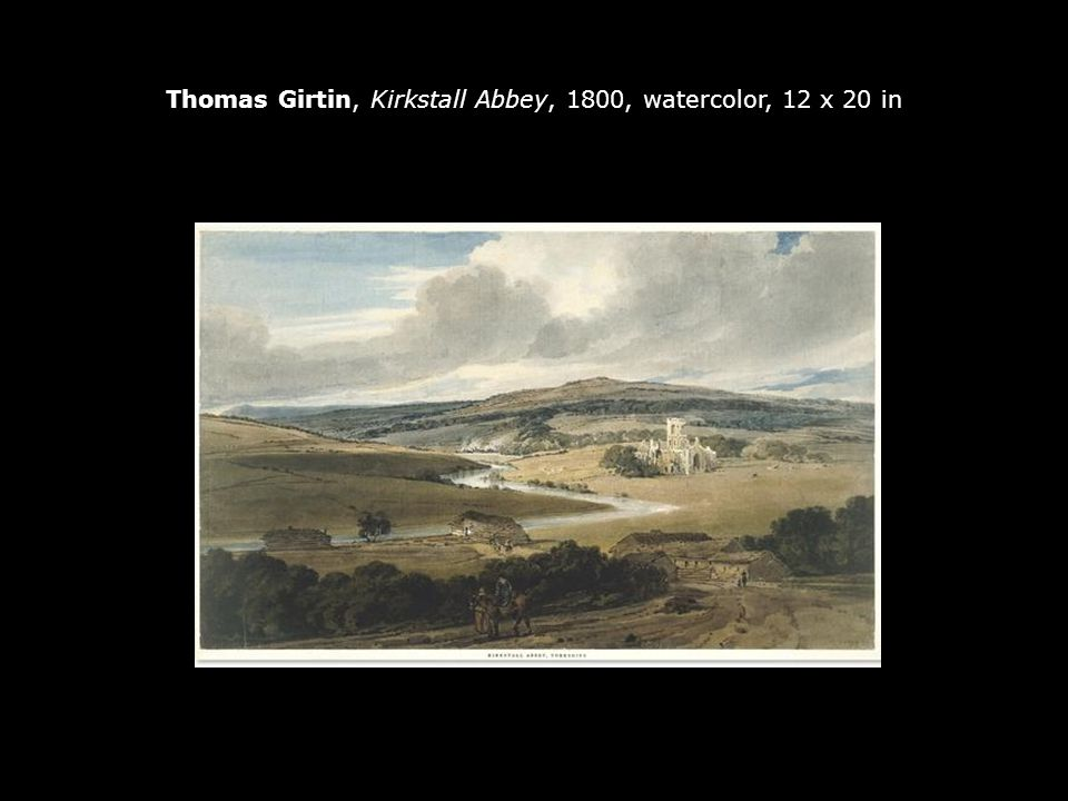 Thomas Girtin, Kirkstall Abbey, 1800, watercolor, 12 x 20 in
