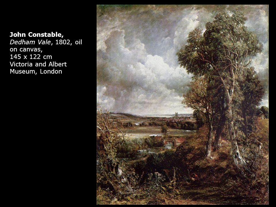 John Constable, Dedham Vale, 1802, oil on canvas, 145 x 122 cm Victoria and Albert Museum, London