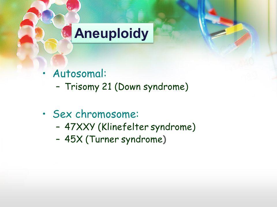 Aneuploidy Autosomal: Sex chromosome: Trisomy 21 (Down syndrome)