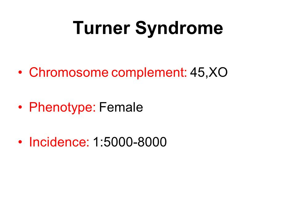 Turner Syndrome Chromosome complement: 45,XO Phenotype: Female