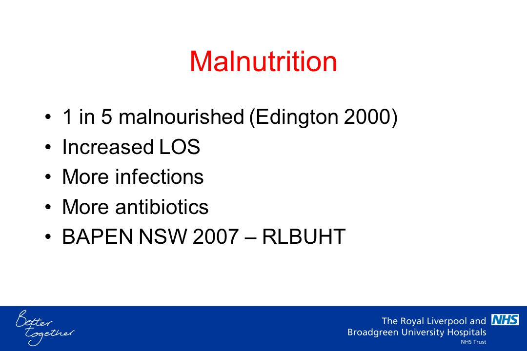 Malnutrition 1 in 5 malnourished (Edington 2000) Increased LOS