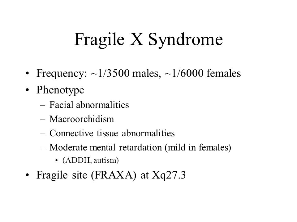 Fragile X Syndrome Frequency: ~1/3500 males, ~1/6000 females Phenotype