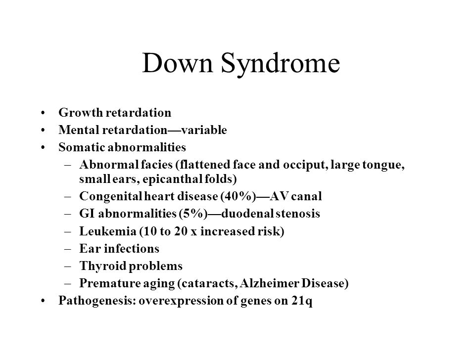 Down Syndrome Growth retardation Mental retardation—variable