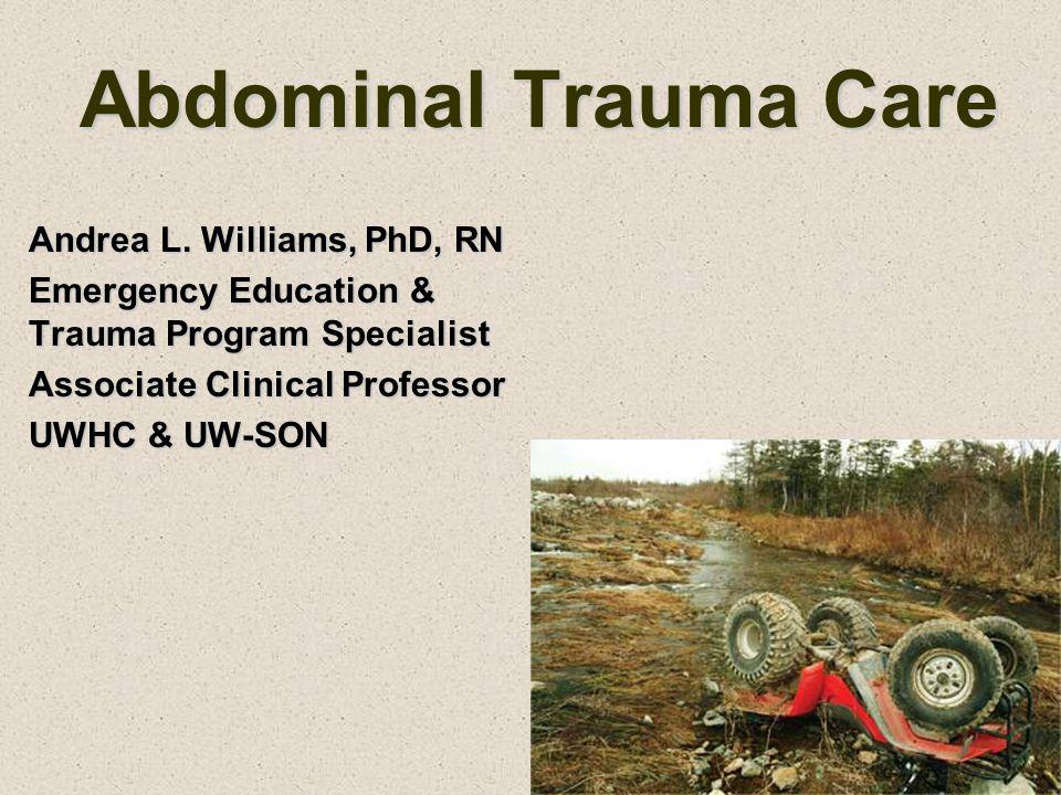 Abdominal Trauma Care Andrea L. Williams, PhD, RN