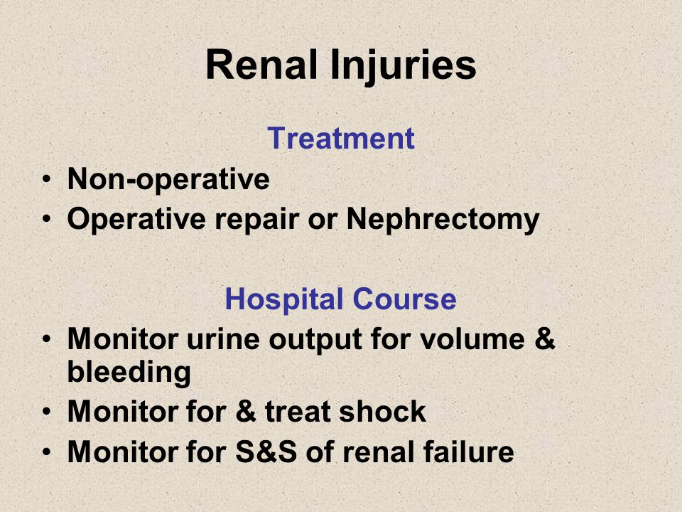 Renal Injuries Treatment Non-operative Operative repair or Nephrectomy